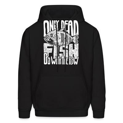 Hoodie Only dead fish go with the flow