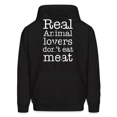 Hoodie Real animal lovers don't eat meat