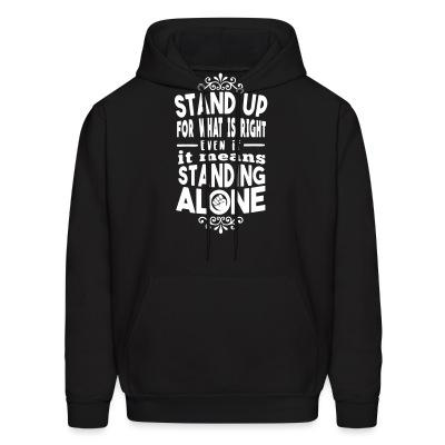 Hoodie Stand up for what is right even if it means standing alone