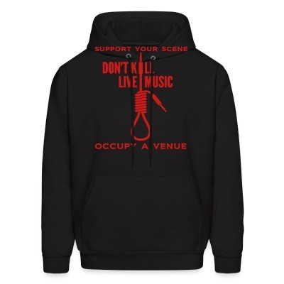 Hoodie Support your scene. Don't kill live music. Occupy a venue