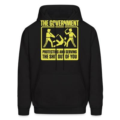 Hoodie The government protecting and serving the shit out of you