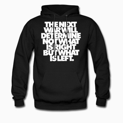 Hoodie The next war will determine not what is right but what is left
