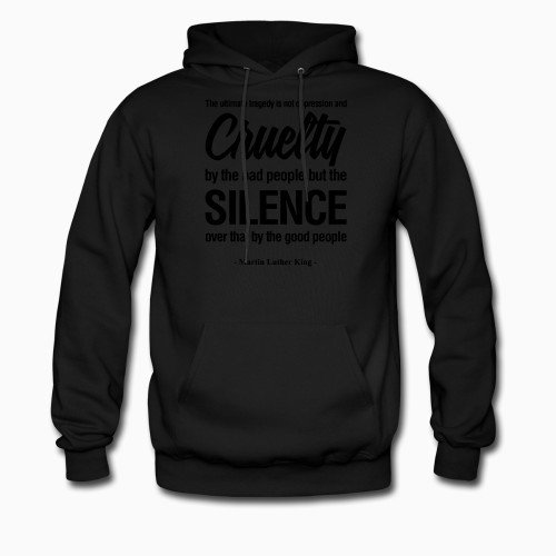 Hoodie The ultimate tragedy is not oppression and cruelty by the bad people but the SILENCE over that by the good people (Martin Luther King)