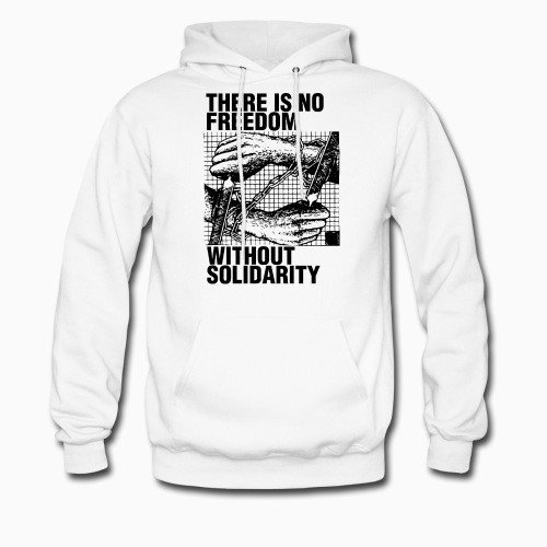Hoodie There is no freedom without solidarity