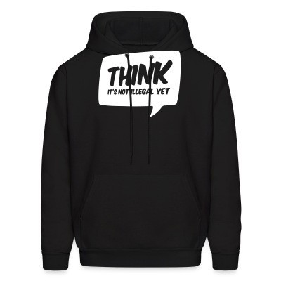 Hoodie THINK! it's not illegal yet