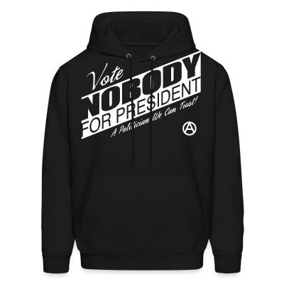 Vote nobody for president! A policitian we can trust!