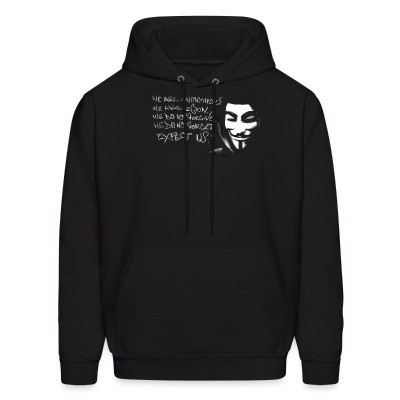 Hoodie We are anonymous. We are legion. We do not forgive. We do not forget. Expect us!