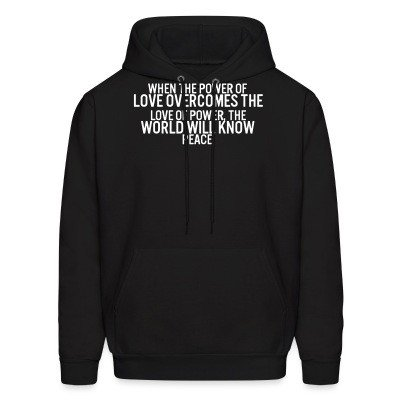 Hoodie When the power of love overcomes the love of power, the world will know peace.