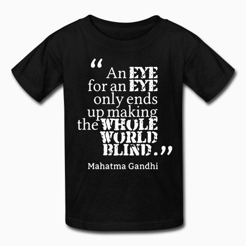 Kid tshirt An eye for an eye only ends up making the whole world blind (Mahatma Gandhi)