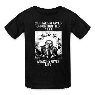 Kid tshirt Anthrax - Capitalism gives opportunities in life, anarchy gives life