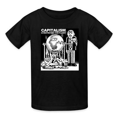 Kid tshirt Capitalism is destroying our planet