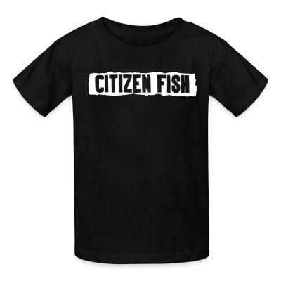 Kid tshirt Citizen Fish