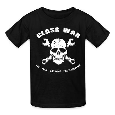 Kid tshirt Class war by all means necessary