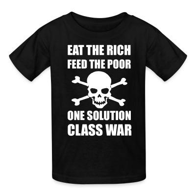 Kid tshirt Eat the rich feed the poor one solution class war