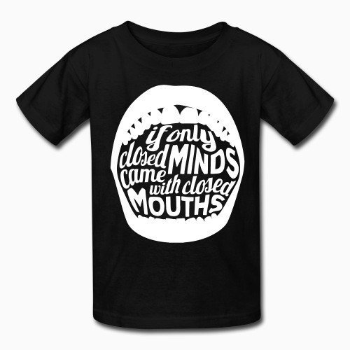 Kid tshirt If only closed minds came with closed mouths