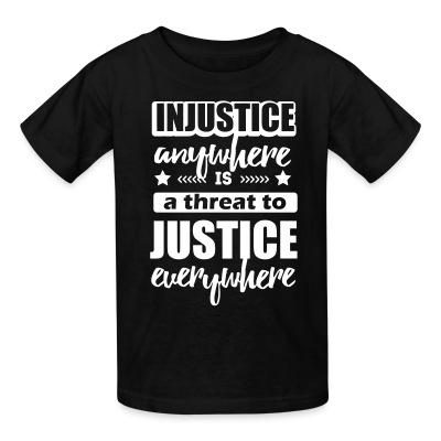 Kid tshirt Injustice anywhere is a threat to justice everywhere