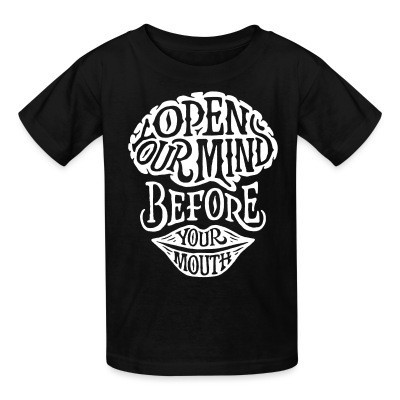 Kid tshirt Open your mind before your mouth