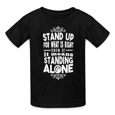 Kid tshirt Stand up for what is right even if it means standing alone