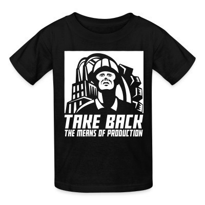 Kid tshirt Take back the means of production