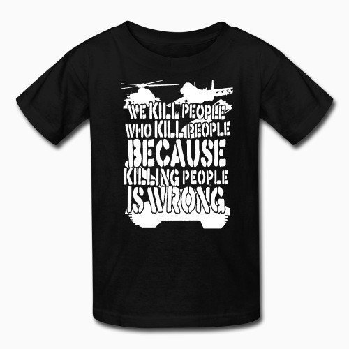 Kid tshirt We kill people who kill people because killing people is wrong