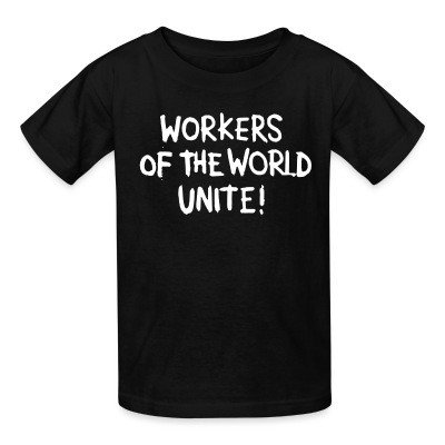 Kid tshirt Workers of the world unite!