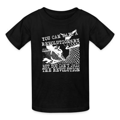 Kid tshirt You can jail a revolutionary but you can't jail the revolution