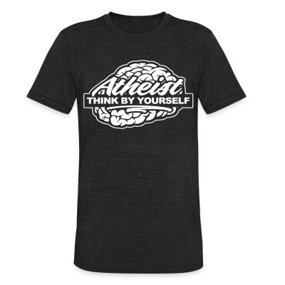 Local T-shirt Atheist think by yourself