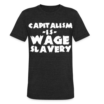 Local T-shirt Capitalism is wage slavery