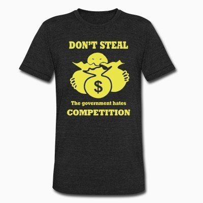 Local T-shirt Don't steal - the government hates competition