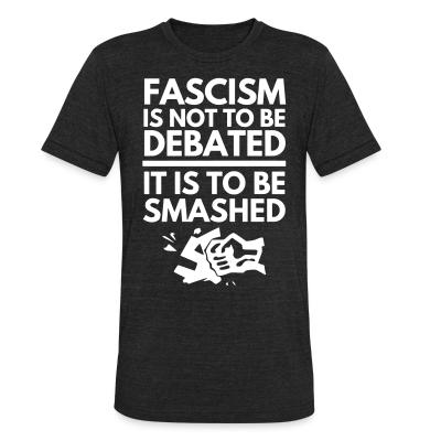 Local T-shirt Fascism is not to be debated, it is to be smashed