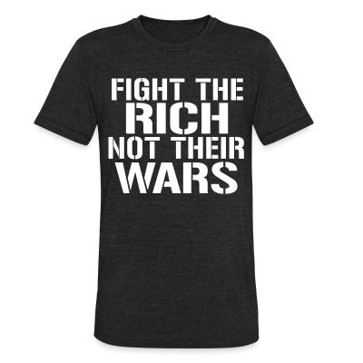 Local T-shirt Fight the rich not their wars