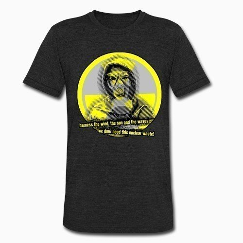 Local T-shirt Harness the wind, the sun and the waves - we don't need this nuclear waste!