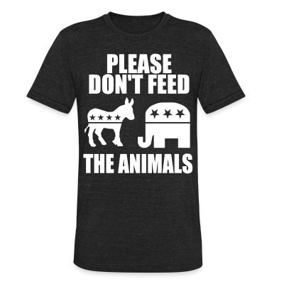 Local T-shirt Please don't feed the animals (democrats & republicans)