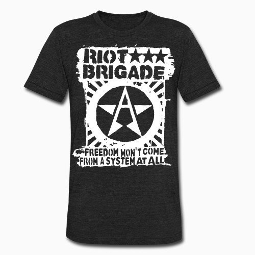 Local T-shirt Riot Brigade - Freedom won't come from a system at all