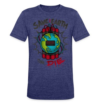 Local T-shirt Save the earth or die