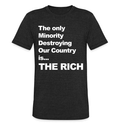 Local T-shirt The only minority destroying our country the rich