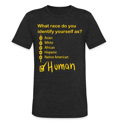 Local T-shirt What race do you identify yourself as? HUMAN !