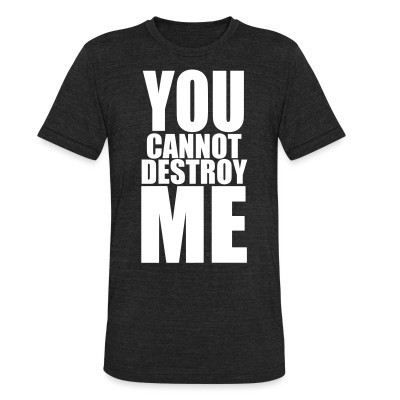 Local T-shirt You cannot destroy me
