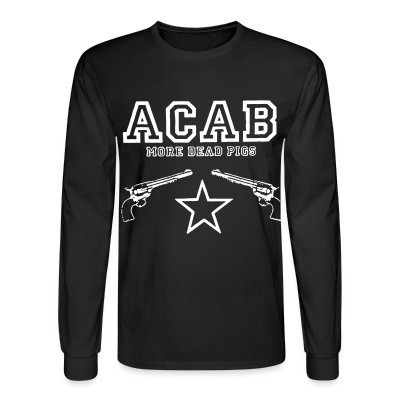 Long sleeves ACAB more dead pigs