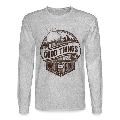 Long sleeves All good things are wild and free