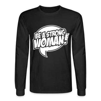 Long sleeves Be a strong woman!