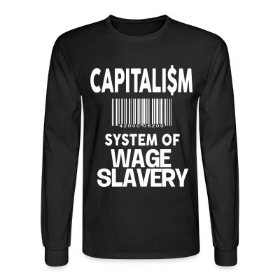 Long sleeves Capitalism: system of wage slavery