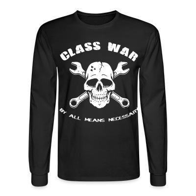 Long sleeves Class war by all means necessary