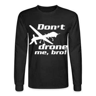 Long sleeves Don't drone me, bro!