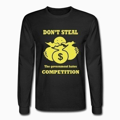 Long sleeves Don't steal - the government hates competition