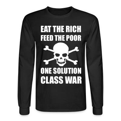 Long sleeves Eat the rich feed the poor one solution class war