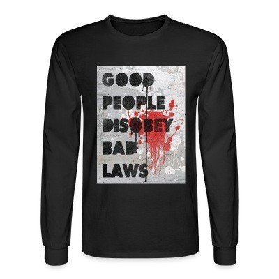 Long sleeves Good people disobey bad laws