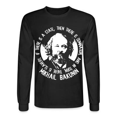 Long sleeves If there is a state, then there is domination, and in turn, there is slavery (Mikhail Bakunin)