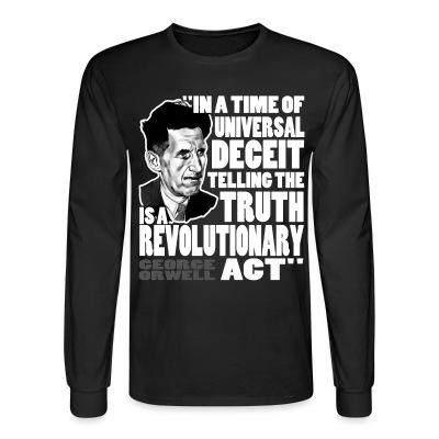 Long sleeves In a time of universal deceit telling the truth is a revolutionary act (George Orwell)