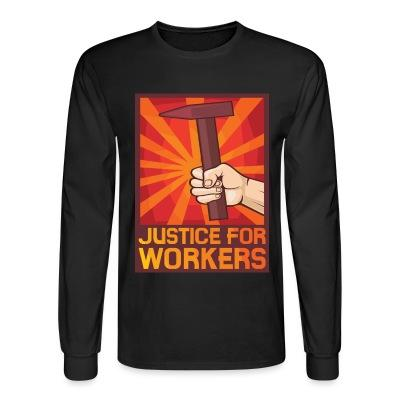 Long sleeves Justice for workers